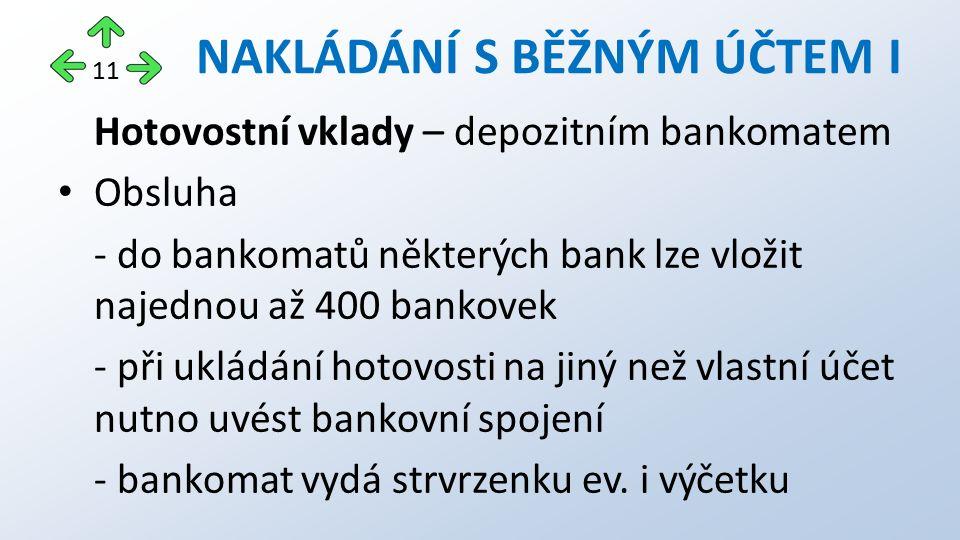 Hotovostní vklady – depozitním bankomatem Obsluha - do bankomatů některých bank lze vložit najednou až 400 bankovek - při ukládání hotovosti na jiný n