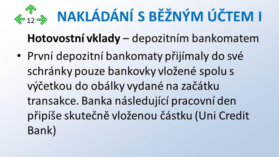 Hotovostní vklady – depozitním bankomatem První depozitní bankomaty přijímaly do své schránky pouze bankovky vložené spolu s výčetkou do obálky vydané