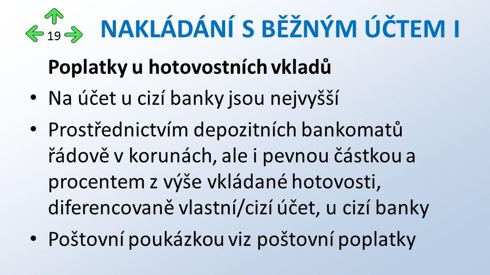 Poplatky u hotovostních vkladů Na účet u cizí banky jsou nejvyšší Prostřednictvím depozitních bankomatů řádově v korunách, ale i pevnou částkou a proc