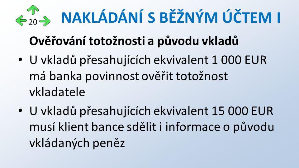 Ověřování totožnosti a původu vkladů U vkladů přesahujících ekvivalent 1 000 EUR má banka povinnost ověřit totožnost vkladatele U vkladů přesahujících