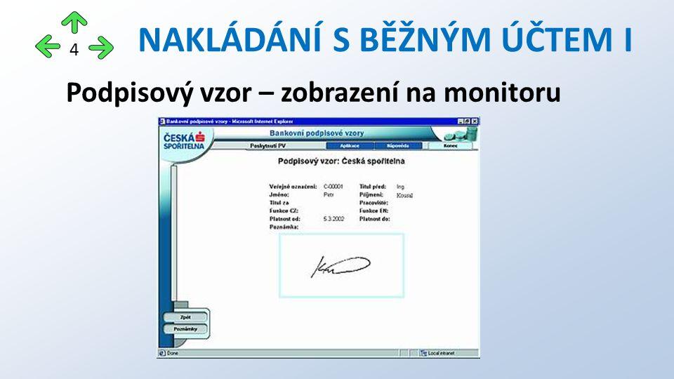 Podpisový vzor – zobrazení na monitoru NAKLÁDÁNÍ S BĚŽNÝM ÚČTEM I 4