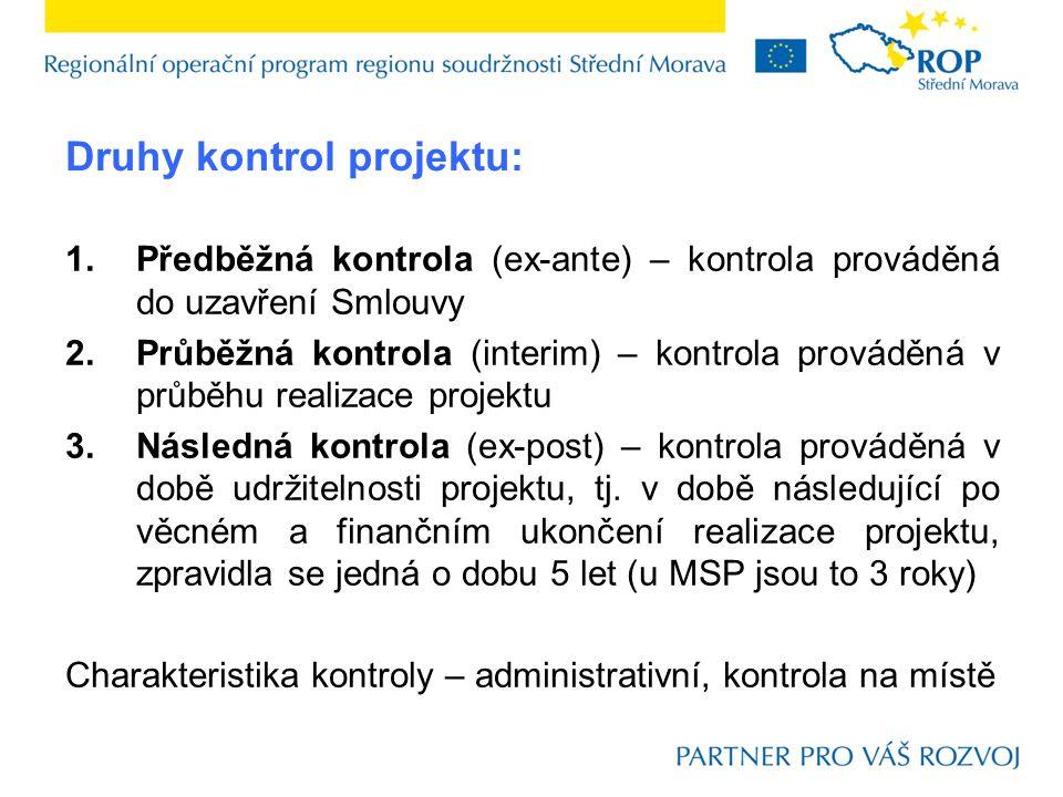 Druhy kontrol projektu: 1.Předběžná kontrola (ex-ante) – kontrola prováděná do uzavření Smlouvy 2.Průběžná kontrola (interim) – kontrola prováděná v průběhu realizace projektu 3.Následná kontrola (ex-post) – kontrola prováděná v době udržitelnosti projektu, tj.