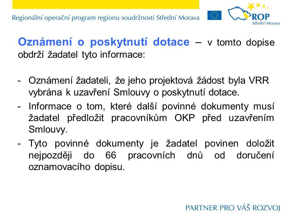 Oznámení o poskytnutí dotace – v tomto dopise obdrží žadatel tyto informace: -Oznámení žadateli, že jeho projektová žádost byla VRR vybrána k uzavření Smlouvy o poskytnutí dotace.