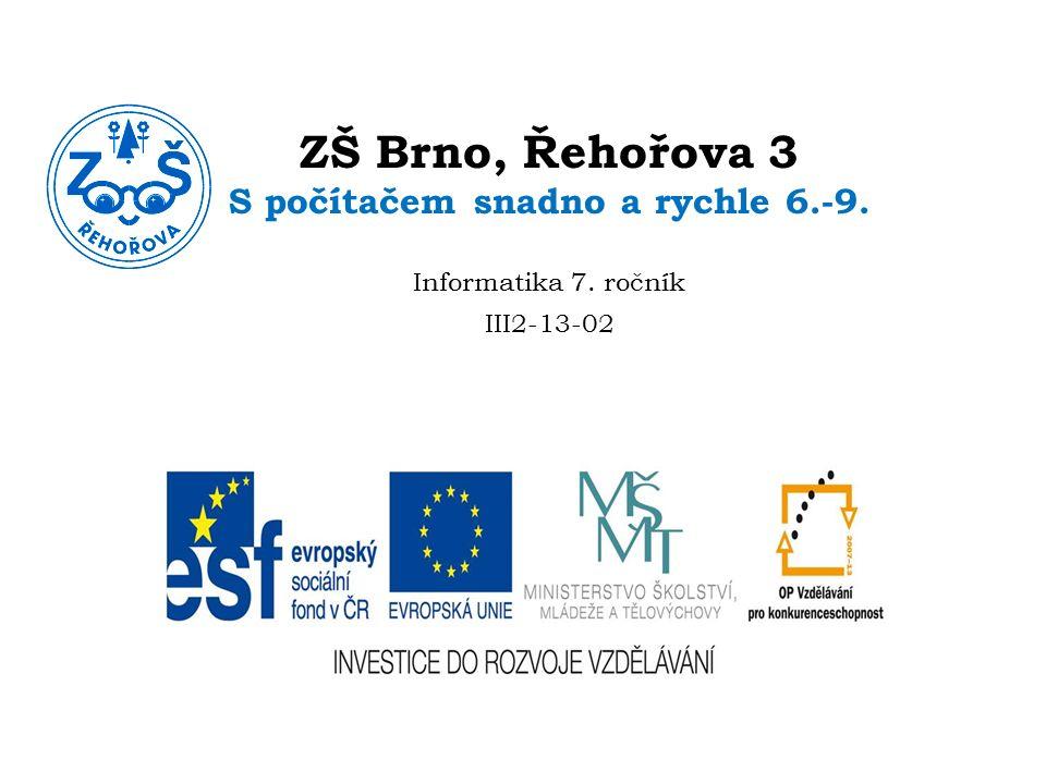 ZŠ Brno, Řehořova 3 S počítačem snadno a rychle 6.-9. Informatika 7. ročník III2-13-02