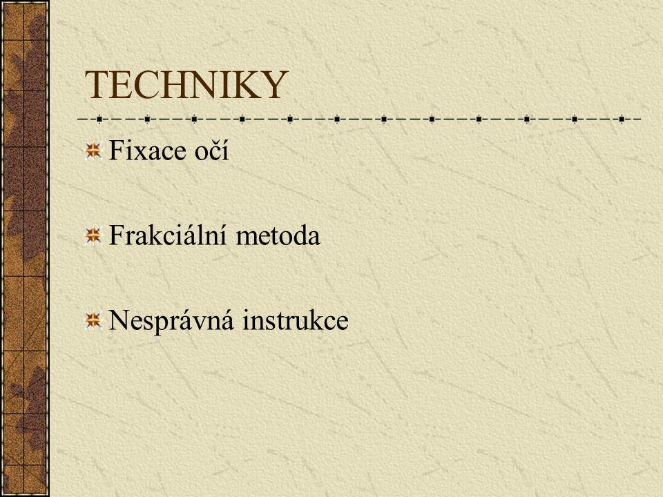 TECHNIKY Fixace očí Frakciální metoda Nesprávná instrukce