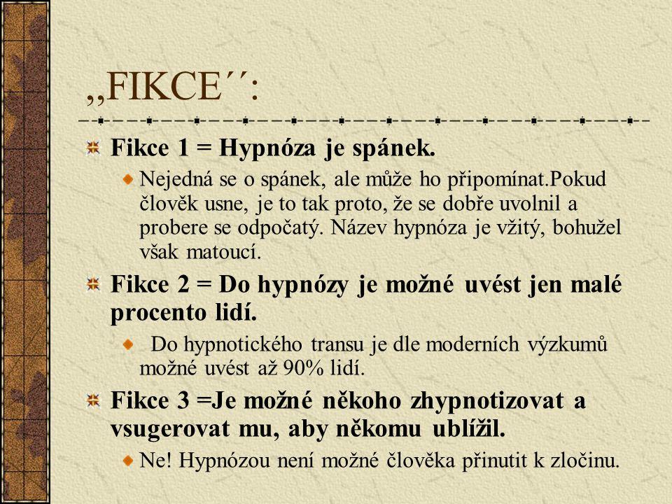,,FIKCE´´: Fikce 1 = Hypnóza je spánek.