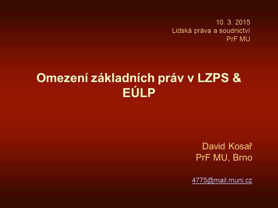 Omezení základních práv v LZPS & EÚLP David Kosař PrF MU, Brno 4775@mail.muni.cz 10. 3. 2015 Lidská práva a soudnictví PrF MU