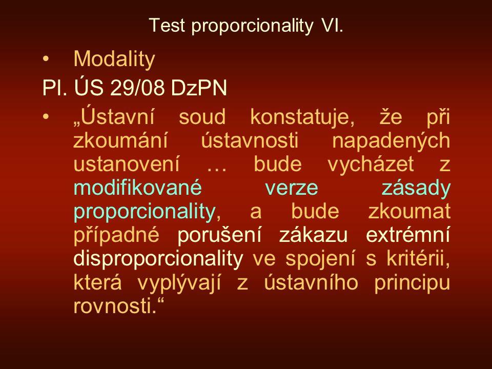 """Test proporcionality VI. Modality Pl. ÚS 29/08 DzPN """"Ústavní soud konstatuje, že při zkoumání ústavnosti napadených ustanovení … bude vycházet z modif"""