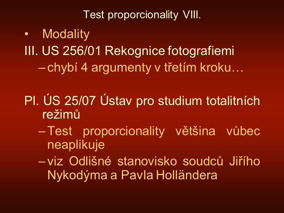 Test proporcionality VIII. Modality III. US 256/01 Rekognice fotografiemi –chybí 4 argumenty v třetím kroku… Pl. ÚS 25/07 Ústav pro studium totalitníc