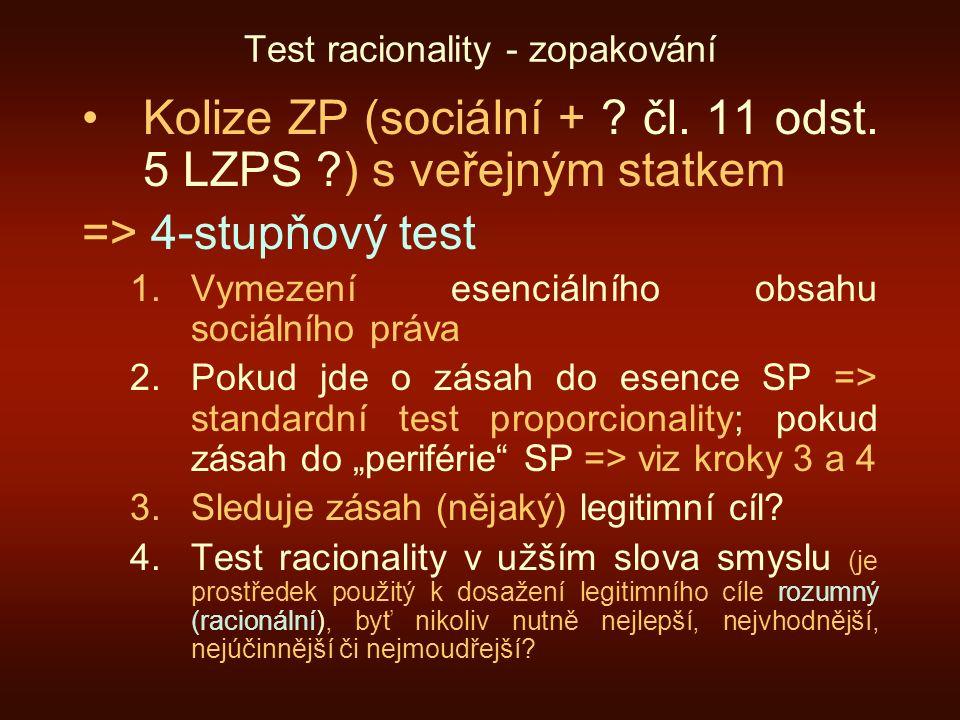 Test racionality - zopakování Kolize ZP (sociální + ? čl. 11 odst. 5 LZPS ?) s veřejným statkem => 4-stupňový test 1.Vymezení esenciálního obsahu soci