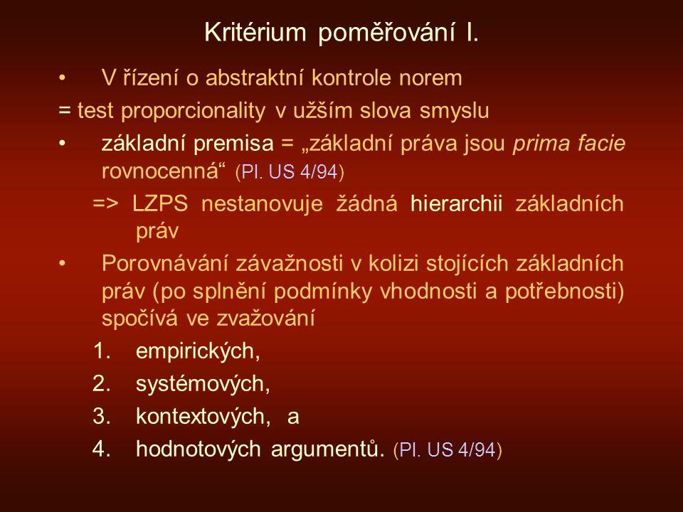 """Kritérium poměřování I. V řízení o abstraktní kontrole norem = test proporcionality v užším slova smyslu základní premisa = """"základní práva jsou prima"""