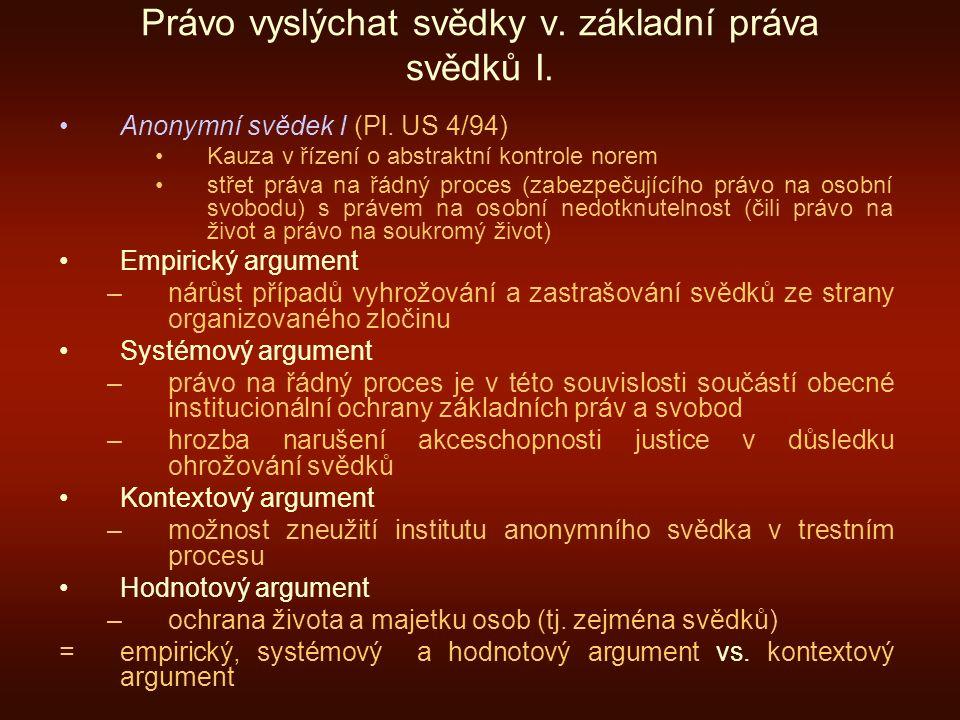 Právo vyslýchat svědky v. základní práva svědků I. Anonymní svědek I (Pl. US 4/94) Kauza v řízení o abstraktní kontrole norem střet práva na řádný pro