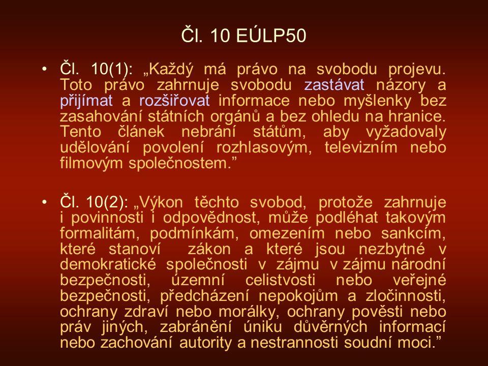 """Čl. 10 EÚLP50 Čl. 10(1): """"Každý má právo na svobodu projevu. Toto právo zahrnuje svobodu zastávat názory a přijímat a rozšiřovat informace nebo myšlen"""