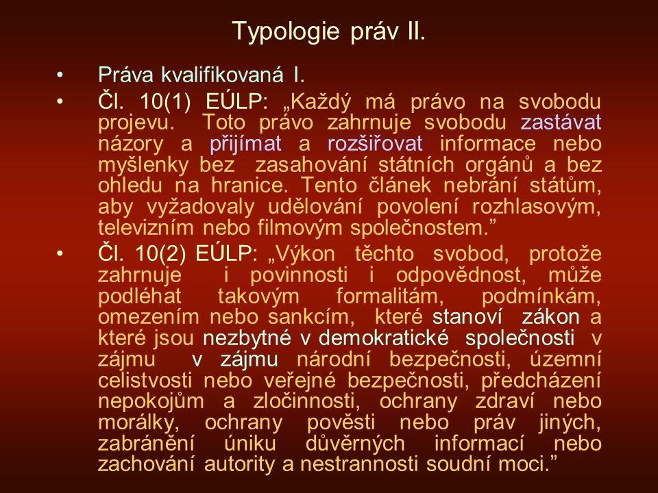 "Typologie práv II. Práva kvalifikovaná I. Čl. 10(1) EÚLP: ""Každý má právo na svobodu projevu. Toto právo zahrnuje svobodu zastávat názory a přijímat a"