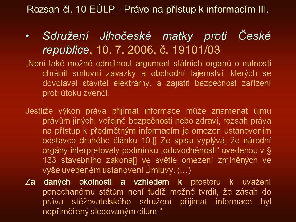 """Rozsah čl. 10 EÚLP - Právo na přístup k informacím III. Sdružení Jihočeské matky proti České republice, 10. 7. 2006, č. 19101/03 """"Není také možné odmí"""