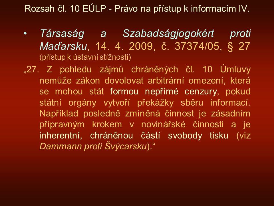 Rozsah čl. 10 EÚLP - Právo na přístup k informacím IV. Társaság a Szabadságjogokért proti Maďarsku, 14. 4. 2009, č. 37374/05, § 27 (přístup k ústavní