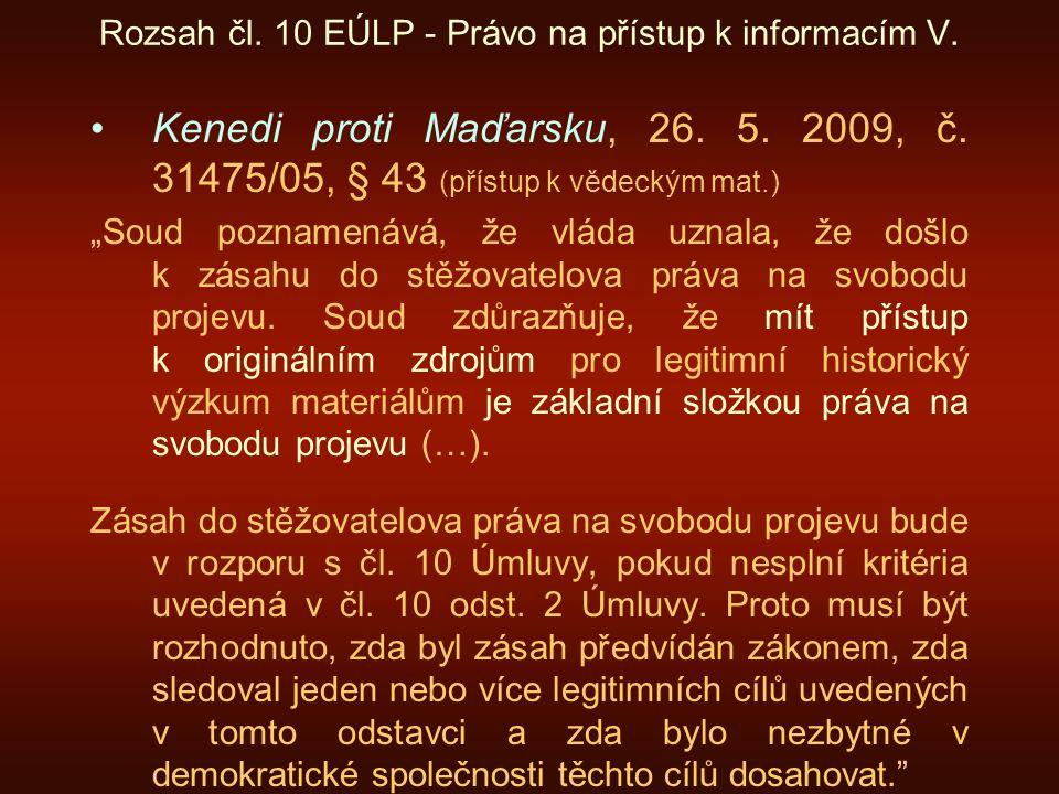 """Rozsah čl. 10 EÚLP - Právo na přístup k informacím V. Kenedi proti Maďarsku, 26. 5. 2009, č. 31475/05, § 43 (přístup k vědeckým mat.) """"Soud poznamenáv"""
