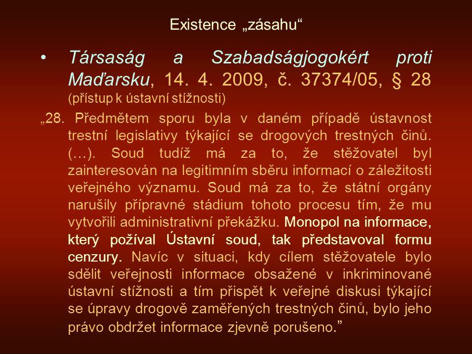"""Existence """"zásahu"""" Társaság a Szabadságjogokért proti Maďarsku, 14. 4. 2009, č. 37374/05, § 28 (přístup k ústavní stížnosti) """"28. Předmětem sporu byla"""