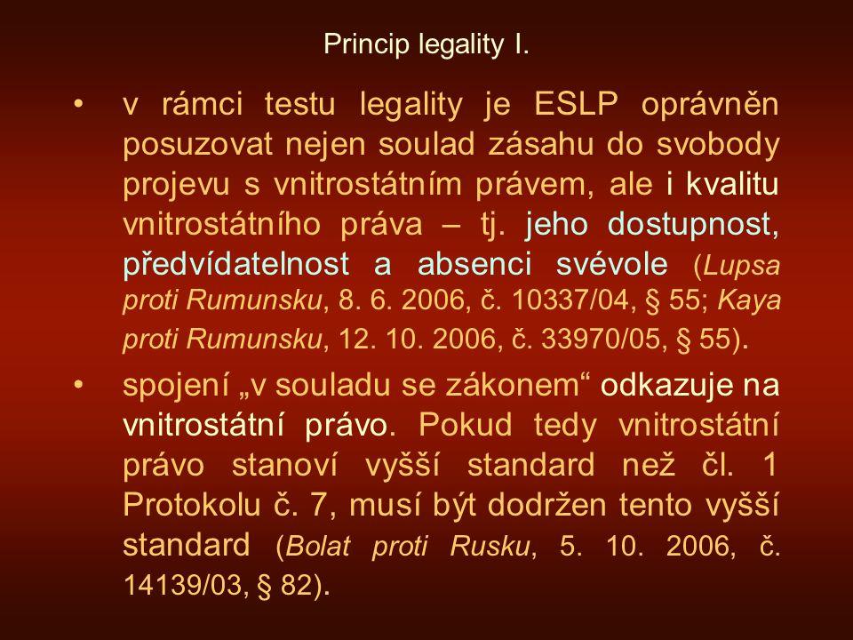 Princip legality I. v rámci testu legality je ESLP oprávněn posuzovat nejen soulad zásahu do svobody projevu s vnitrostátním právem, ale i kvalitu vni