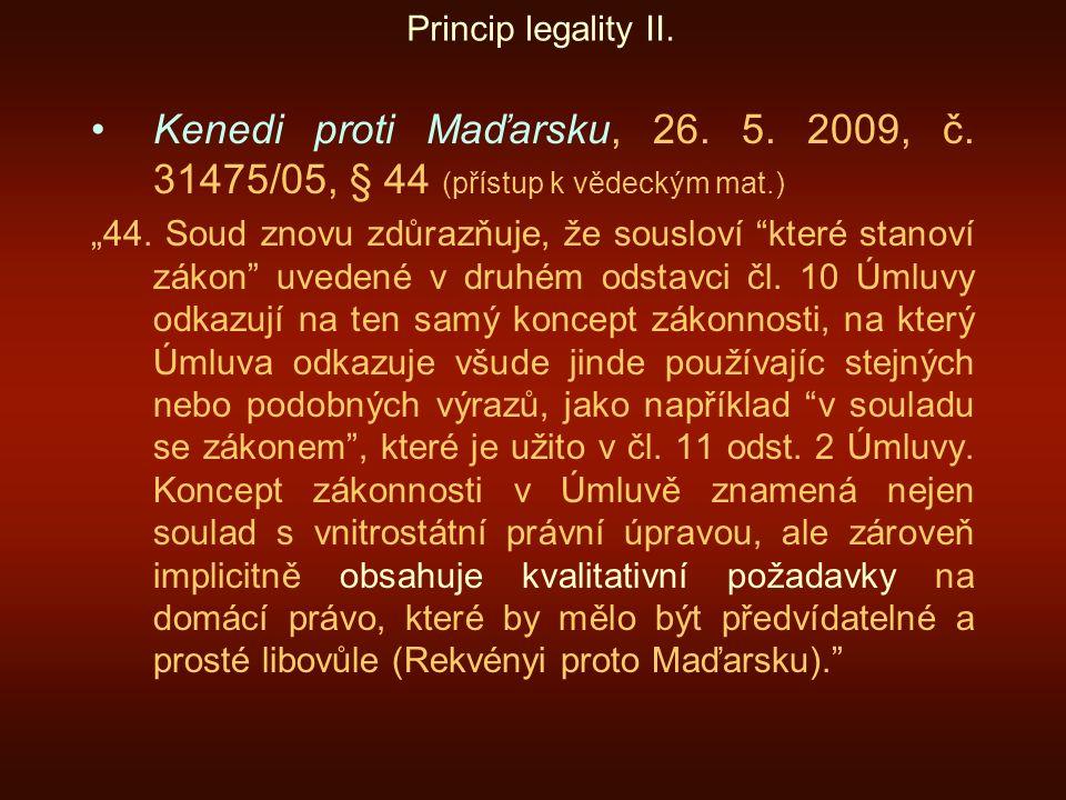 """Princip legality II. Kenedi proti Maďarsku, 26. 5. 2009, č. 31475/05, § 44 (přístup k vědeckým mat.) """"44. Soud znovu zdůrazňuje, že sousloví """"které st"""