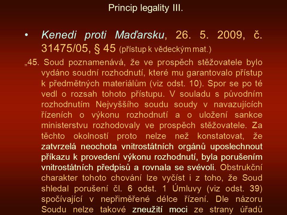 """Princip legality III. Kenedi proti Maďarsku, 26. 5. 2009, č. 31475/05, § 45 (přístup k vědeckým mat.) """"45. Soud poznamenává, že ve prospěch stěžovatel"""