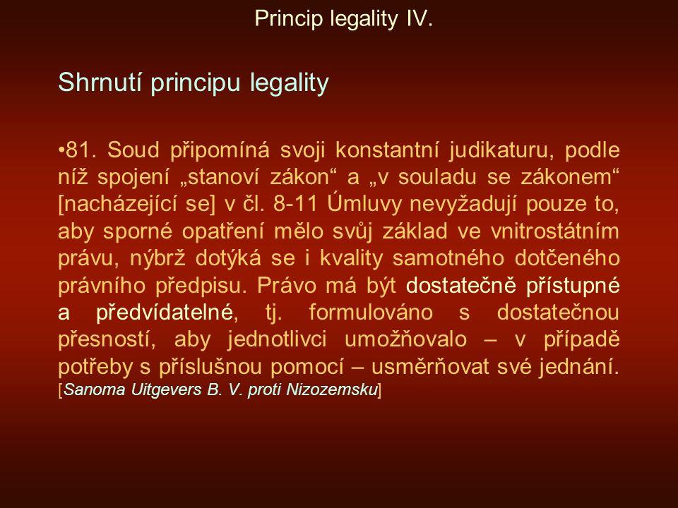 """Princip legality IV. Shrnutí principu legality 81. Soud připomíná svoji konstantní judikaturu, podle níž spojení """"stanoví zákon"""" a """"v souladu se zákon"""