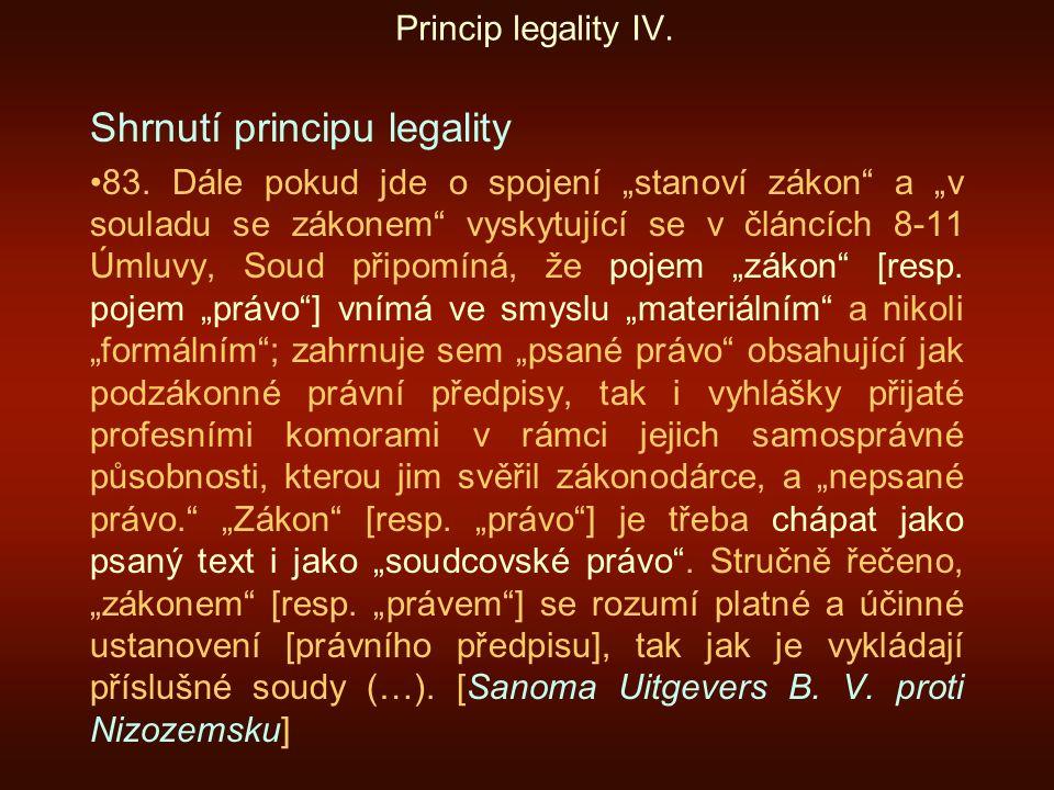 """Princip legality IV. Shrnutí principu legality 83. Dále pokud jde o spojení """"stanoví zákon"""" a """"v souladu se zákonem"""" vyskytující se v článcích 8-11 Úm"""