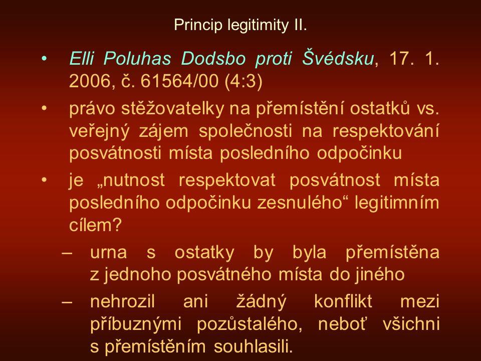 Princip legitimity II. Elli Poluhas Dodsbo proti Švédsku, 17. 1. 2006, č. 61564/00 (4:3) právo stěžovatelky na přemístění ostatků vs. veřejný zájem sp