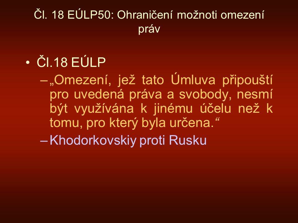 """Čl. 18 EÚLP50: Ohraničení možnoti omezení práv Čl.18 EÚLP –""""Omezení, jež tato Úmluva připouští pro uvedená práva a svobody, nesmí být využívána k jiné"""