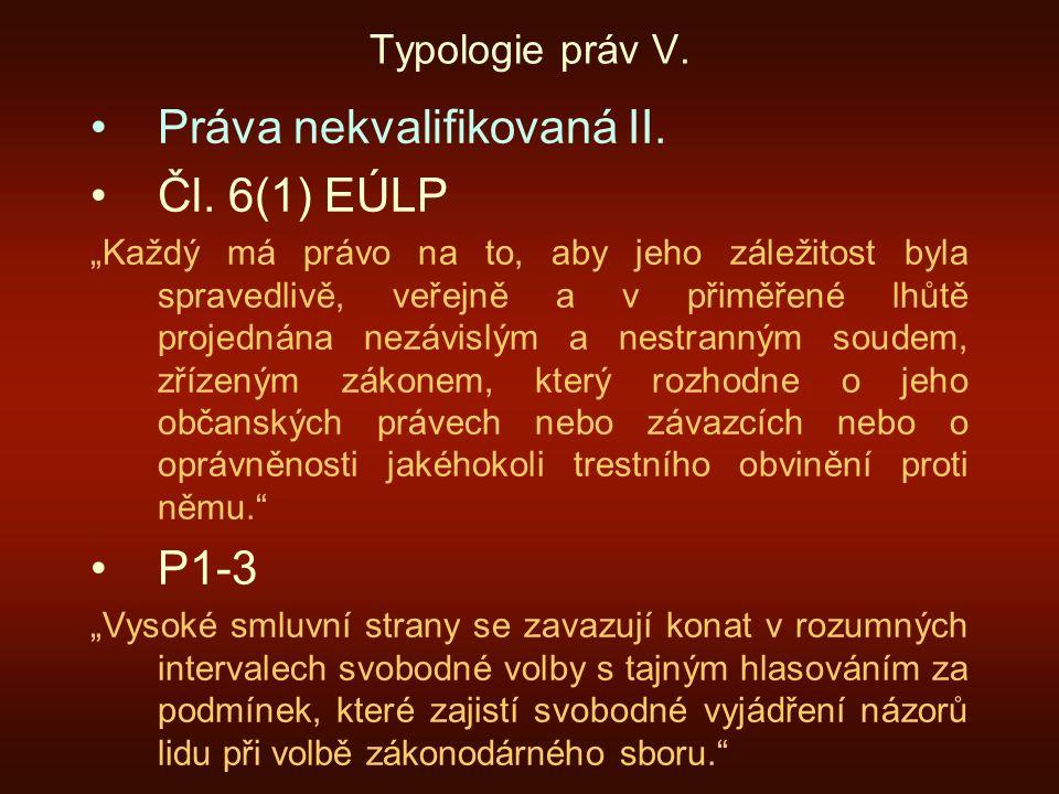 """Typologie práv V. Práva nekvalifikovaná II. Čl. 6(1) EÚLP """"Každý má právo na to, aby jeho záležitost byla spravedlivě, veřejně a v přiměřené lhůtě pro"""