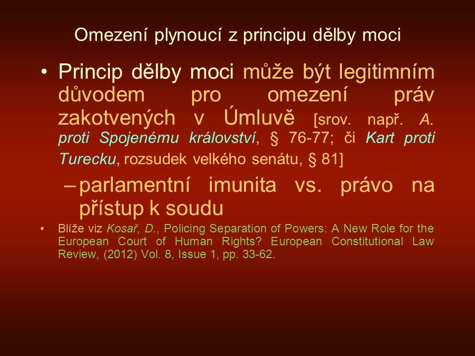 Omezení plynoucí z principu dělby moci Princip dělby moci může být legitimním důvodem pro omezení práv zakotvených v Úmluvě [srov. např. A. proti Spoj