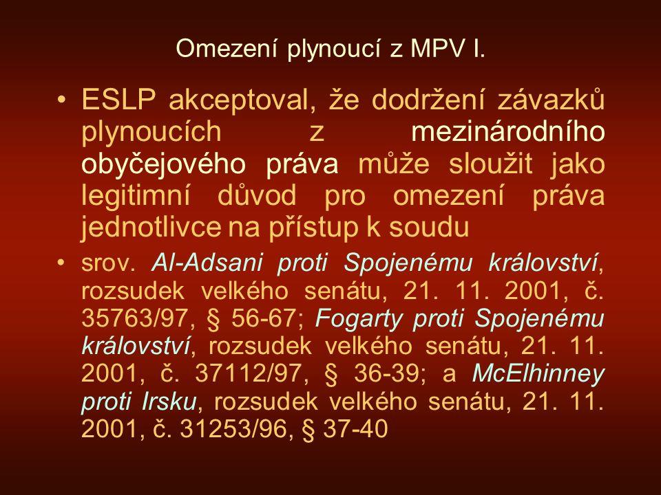 Omezení plynoucí z MPV I. ESLP akceptoval, že dodržení závazků plynoucích z mezinárodního obyčejového práva může sloužit jako legitimní důvod pro omez