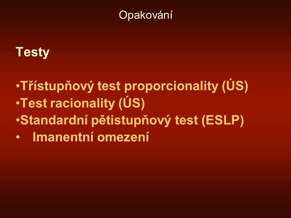 Opakování Testy Třístupňový test proporcionality (ÚS) Test racionality (ÚS) Standardní pětistupňový test (ESLP) Imanentní omezení