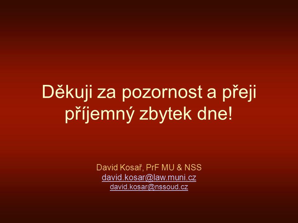 Děkuji za pozornost a přeji příjemný zbytek dne! David Kosař, PrF MU & NSS david.kosar@law.muni.cz david.kosar@nssoud.cz