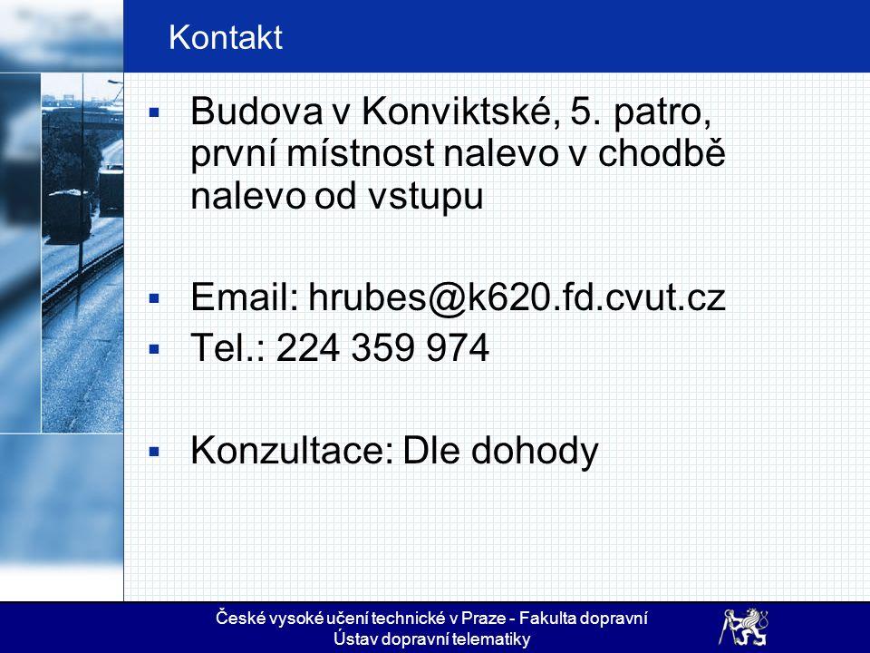 České vysoké učení technické v Praze - Fakulta dopravní Ústav dopravní telematiky Kontakt  Budova v Konviktské, 5. patro, první místnost nalevo v cho