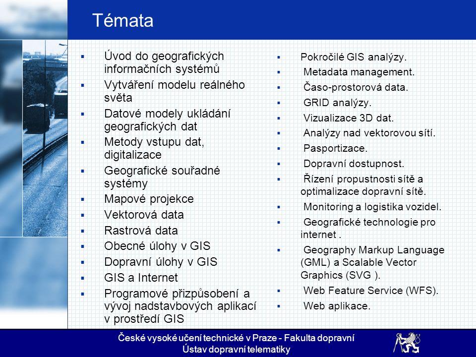 Témata  Úvod do geografických informačních systémů  Vytváření modelu reálného světa  Datové modely ukládání geografických dat  Metody vstupu dat,