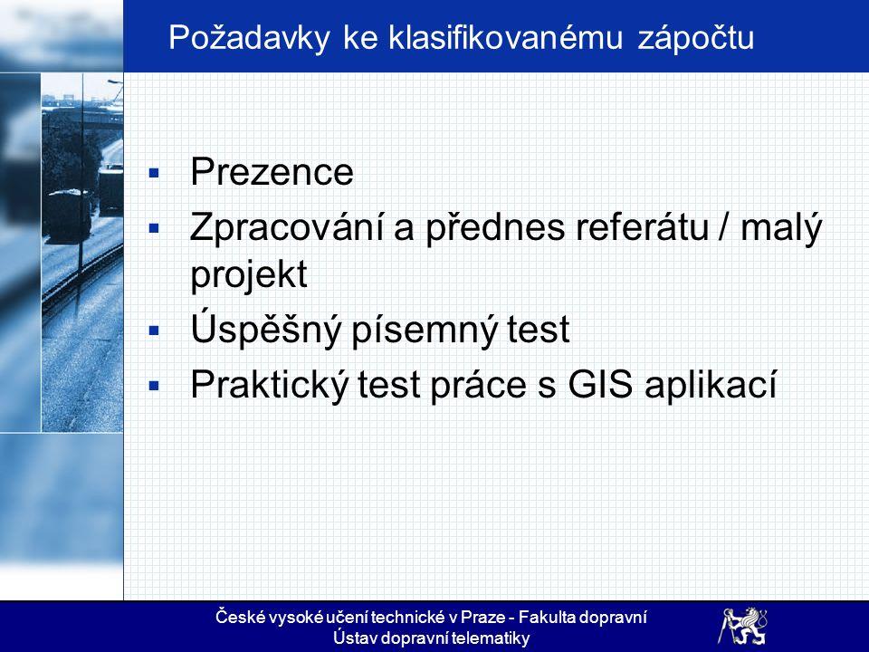 České vysoké učení technické v Praze - Fakulta dopravní Ústav dopravní telematiky Požadavky ke klasifikovanému zápočtu  Prezence  Zpracování a předn