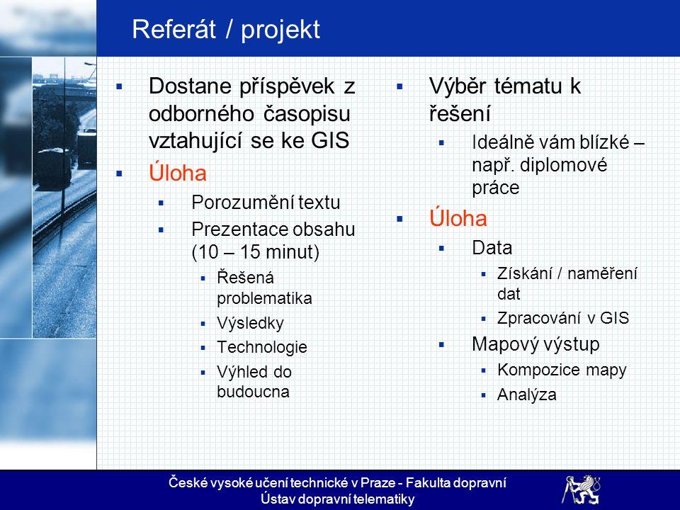 Referát / projekt  Dostane příspěvek z odborného časopisu vztahující se ke GIS  Úloha  Porozumění textu  Prezentace obsahu (10 – 15 minut)  Řešen