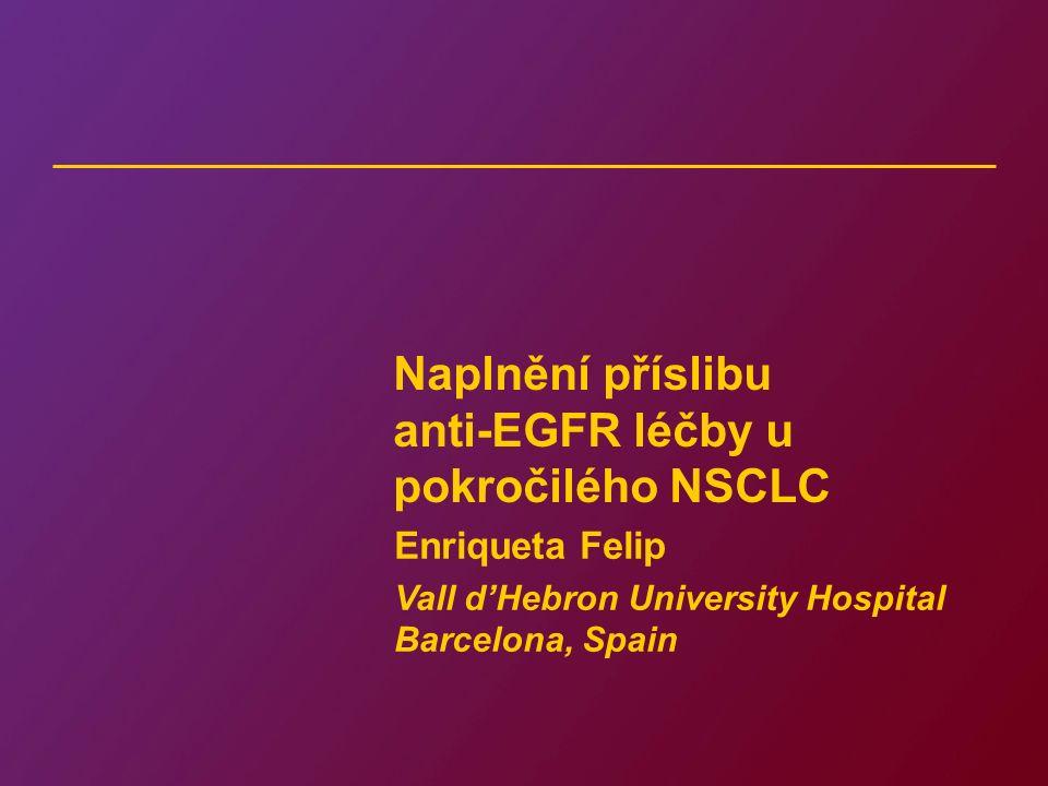 Naplnění příslibu anti-EGFR léčby u pokročilého NSCLC Enriqueta Felip Vall d'Hebron University Hospital Barcelona, Spain