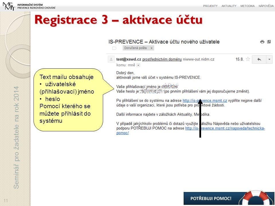 Seminář pro žadatele na rok 2014 Text mailu obsahuje uživatelské (přihlašovací) jméno heslo Pomocí kterého se můžete přihlásit do systému Registrace 3 – aktivace účtu 11