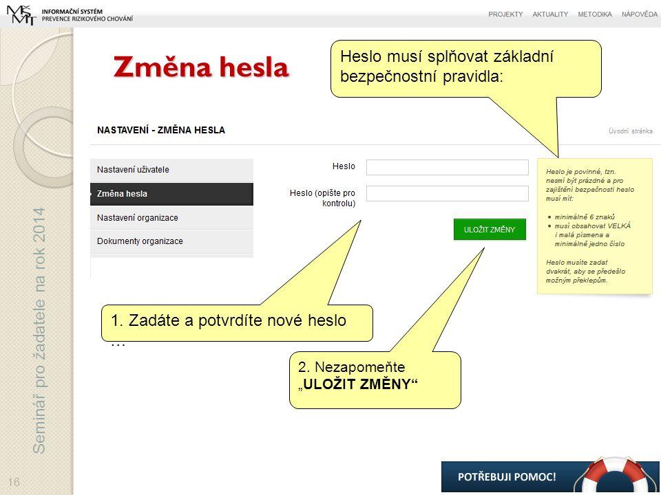 Seminář pro žadatele na rok 2014 Změna hesla 16 1.