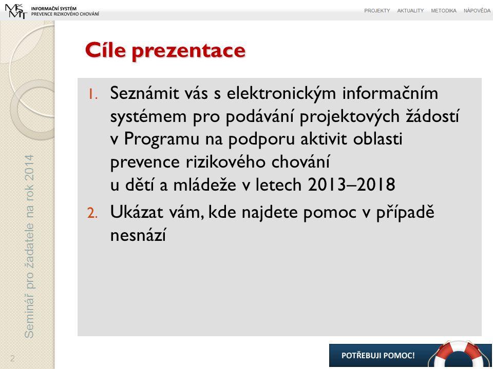 Seminář pro žadatele na rok 2014 Obsah I.Úvodní informace o systému II.