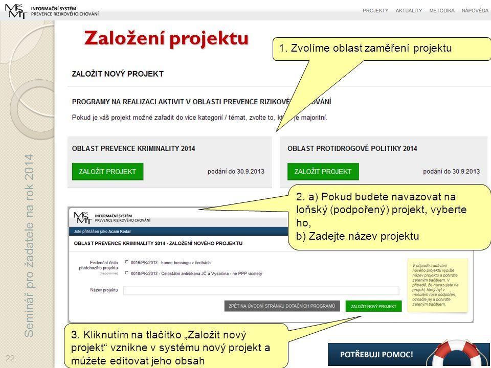 Seminář pro žadatele na rok 2014 Založení projektu 22 1.