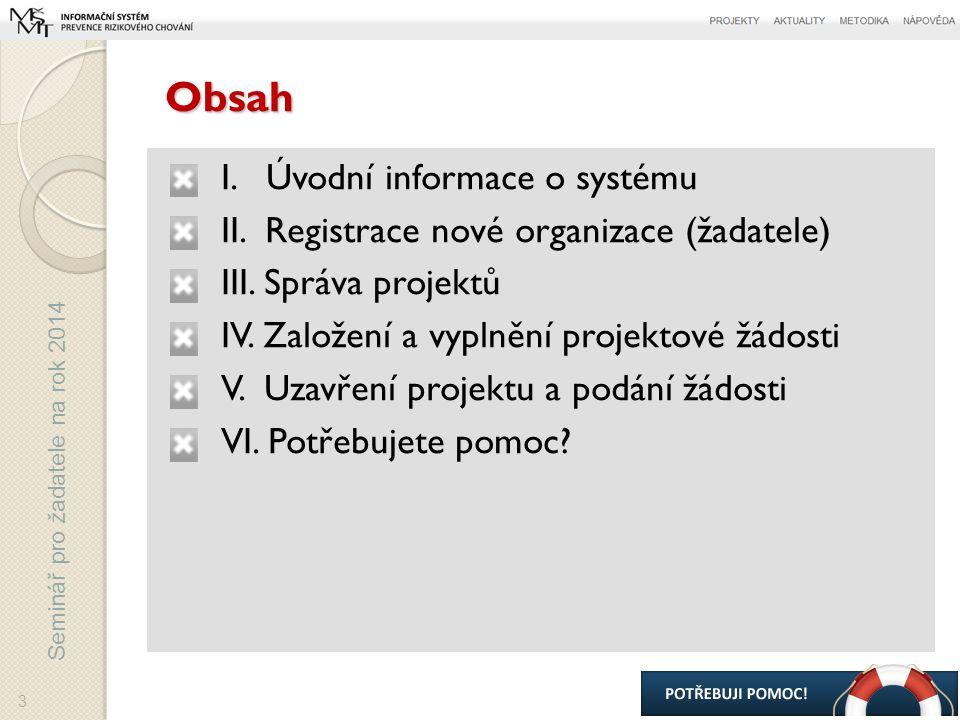 Seminář pro žadatele na rok 2014 Obsah I. Úvodní informace o systému II.