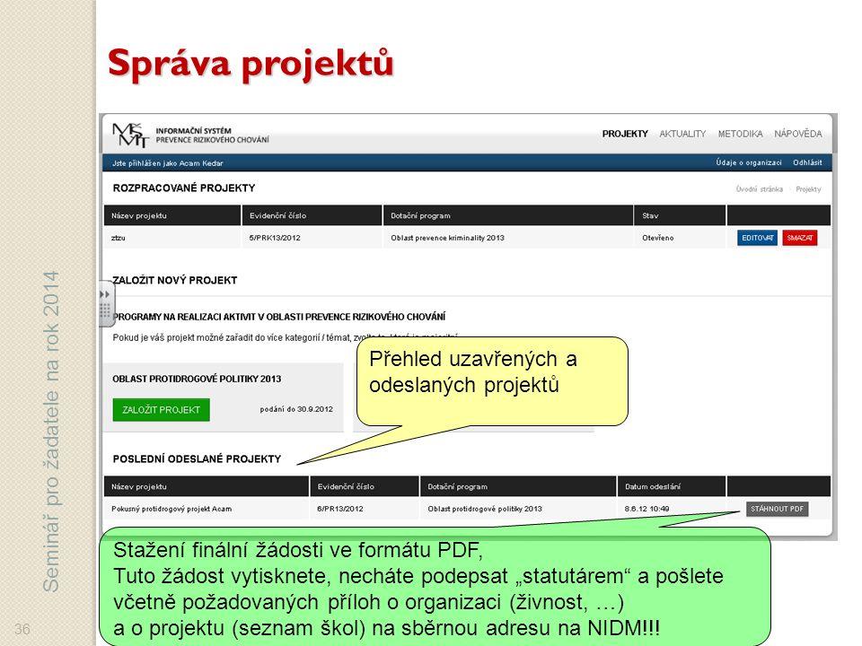 """Seminář pro žadatele na rok 2014 36 Správa projektů Přehled uzavřených a odeslaných projektů Stažení finální žádosti ve formátu PDF, Tuto žádost vytisknete, necháte podepsat """"statutárem a pošlete včetně požadovaných příloh o organizaci (živnost, …) a o projektu (seznam škol) na sběrnou adresu na NIDM!!!"""