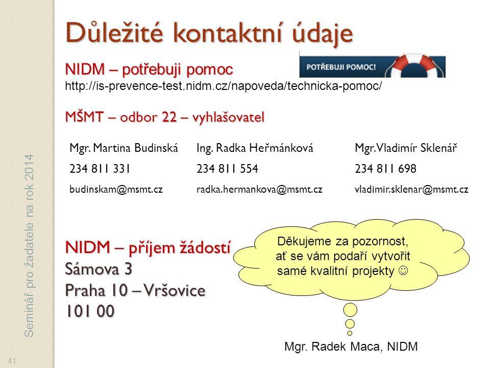 Seminář pro žadatele na rok 2014 NIDM – příjem žádostí Sámova 3 Praha 10 – Vršovice 101 00 41 Důležité kontaktní údaje NIDM – potřebuji pomoc http://is-prevence-test.nidm.cz/napoveda/technicka-pomoc/ Mgr.