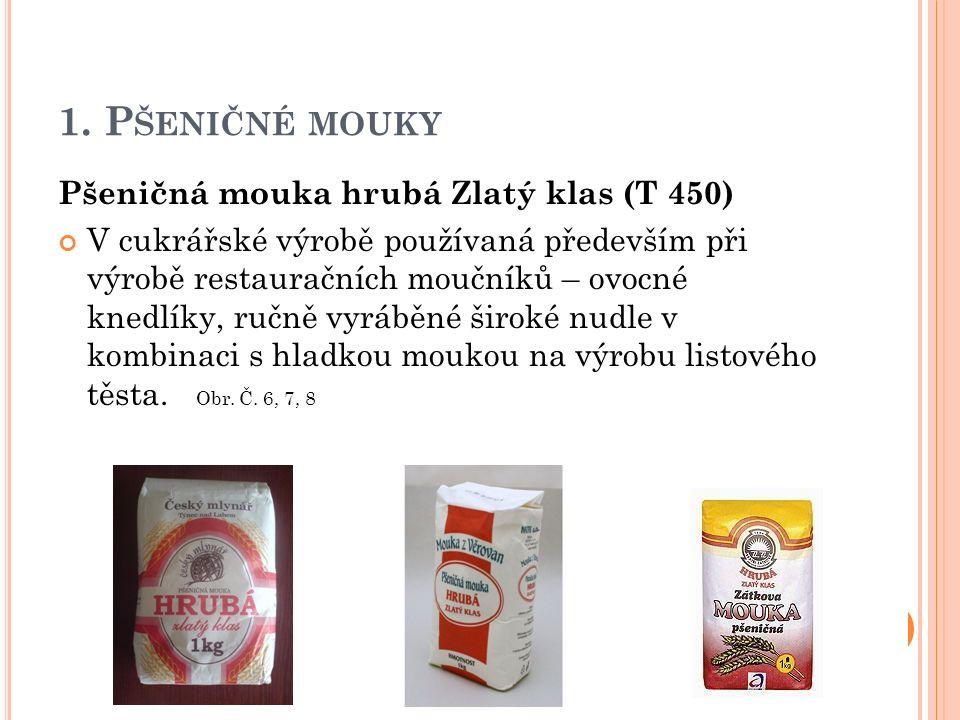 1. P ŠENIČNÉ MOUKY Pšeničná mouka hrubá Zlatý klas (T 450) V cukrářské výrobě používaná především při výrobě restauračních moučníků – ovocné knedlíky,