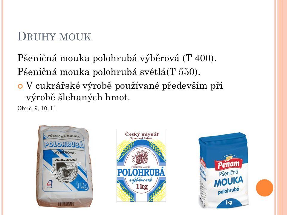 D RUHY MOUK Pšeničná mouka hladká světlá (00 Extra) Pšeničná mouka hladká polosvětlá (T 650) V cukrářské výrobě mají největší uplatnění při výrobě pálené hmoty, tuhých tukových těst, kynutých těst, listových těst a dalších Obr.