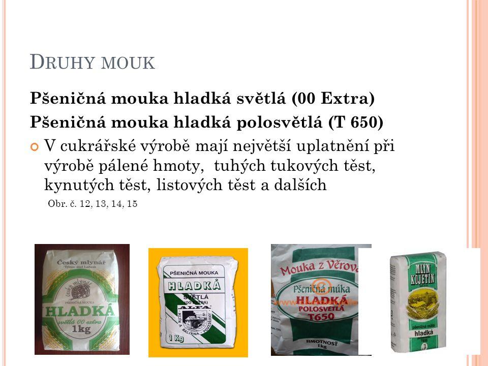 D RUHY MOUK Pšeničná mouka hladká světlá (00 Extra) Pšeničná mouka hladká polosvětlá (T 650) V cukrářské výrobě mají největší uplatnění při výrobě pál