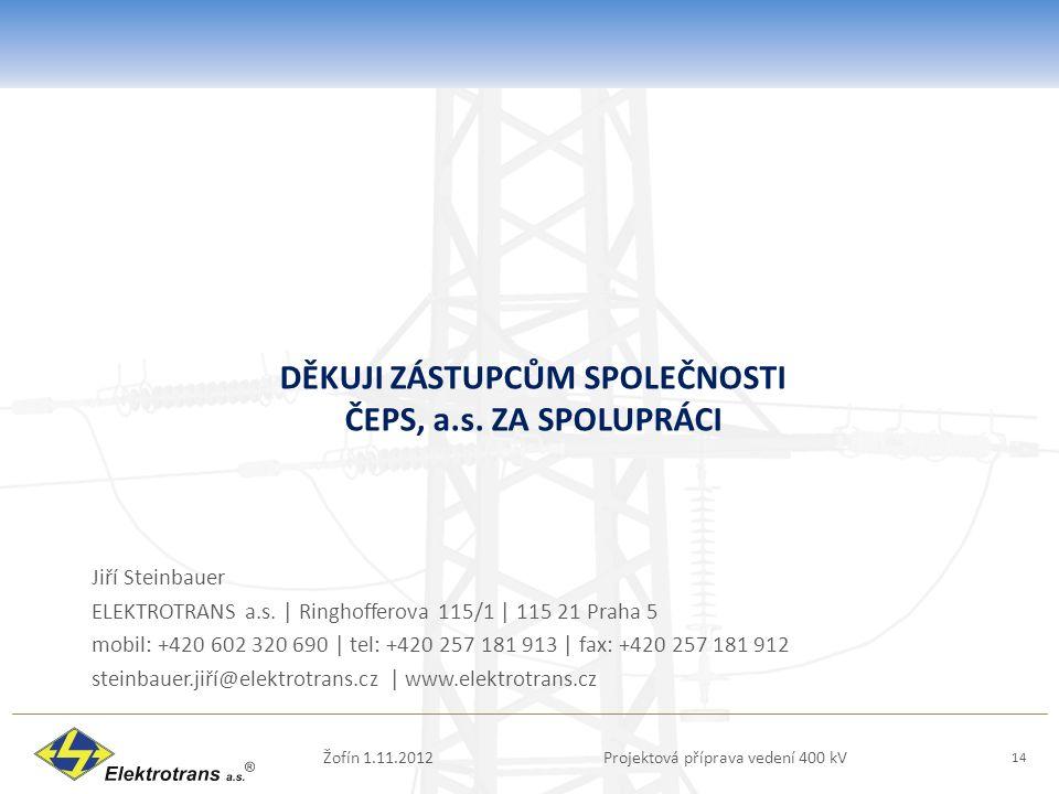 DĚKUJI ZÁSTUPCŮM SPOLEČNOSTI ČEPS, a.s. ZA SPOLUPRÁCI Jiří Steinbauer ELEKTROTRANS a.s. | Ringhofferova 115/1 | 115 21 Praha 5 mobil: +420 602 320 690